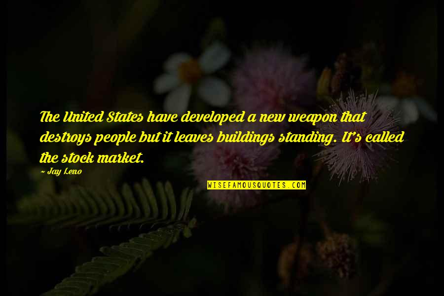 New Buildings Quotes By Jay Leno: The United States have developed a new weapon