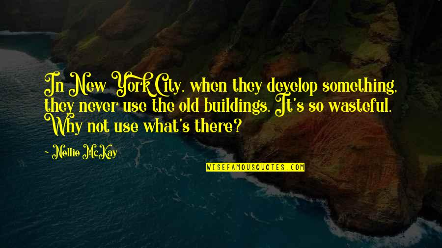 New Buildings Quotes By Nellie McKay: In New York City, when they develop something,