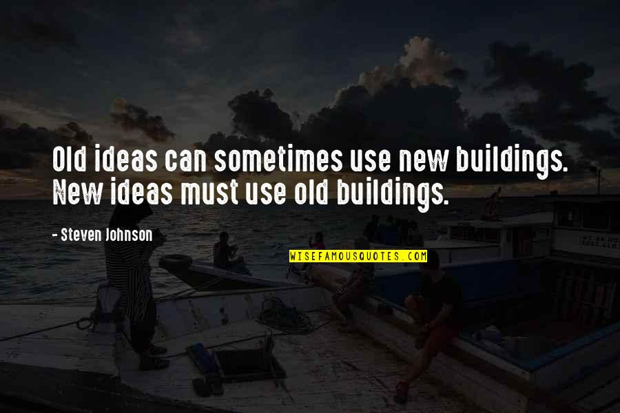 New Buildings Quotes By Steven Johnson: Old ideas can sometimes use new buildings. New