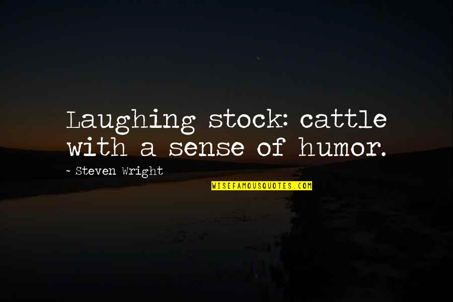 New Buildings Quotes By Steven Wright: Laughing stock: cattle with a sense of humor.