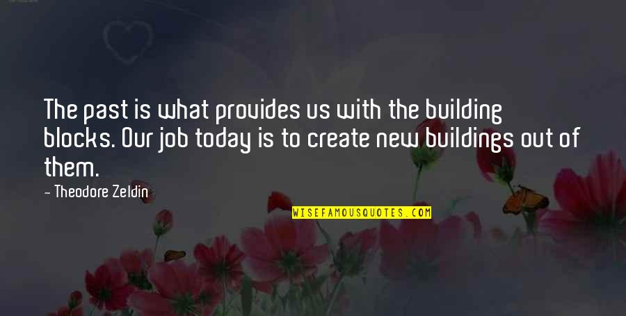 New Buildings Quotes By Theodore Zeldin: The past is what provides us with the