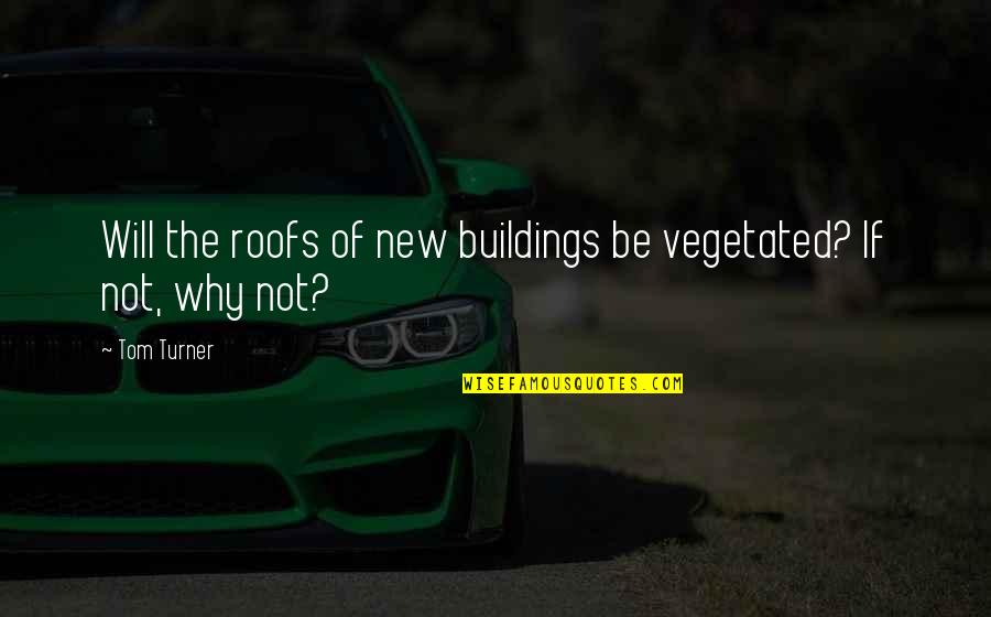 New Buildings Quotes By Tom Turner: Will the roofs of new buildings be vegetated?