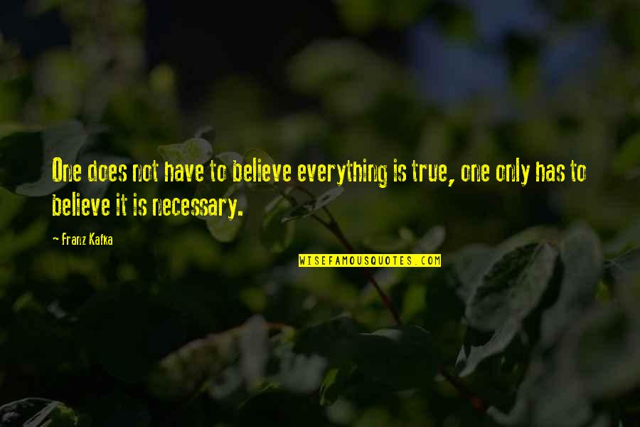 New Career Beginnings Quotes By Franz Kafka: One does not have to believe everything is