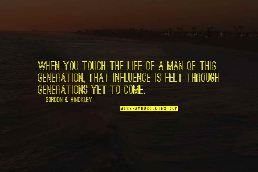 New Career Beginnings Quotes By Gordon B. Hinckley: When you touch the life of a man