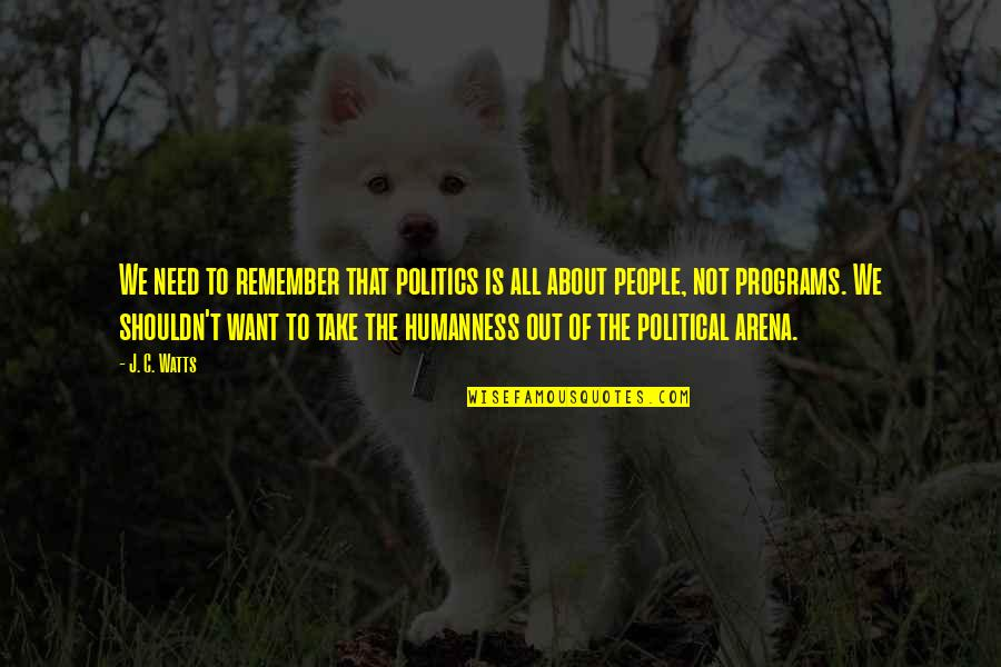 New Career Beginnings Quotes By J. C. Watts: We need to remember that politics is all