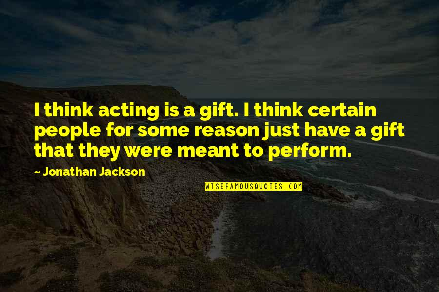 New Career Beginnings Quotes By Jonathan Jackson: I think acting is a gift. I think