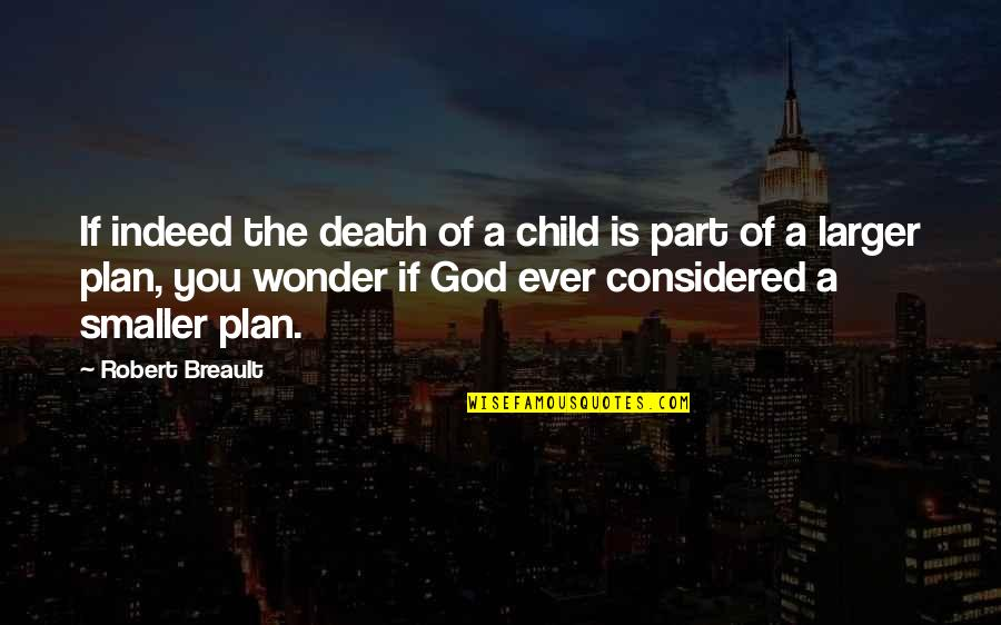 New Career Beginnings Quotes By Robert Breault: If indeed the death of a child is