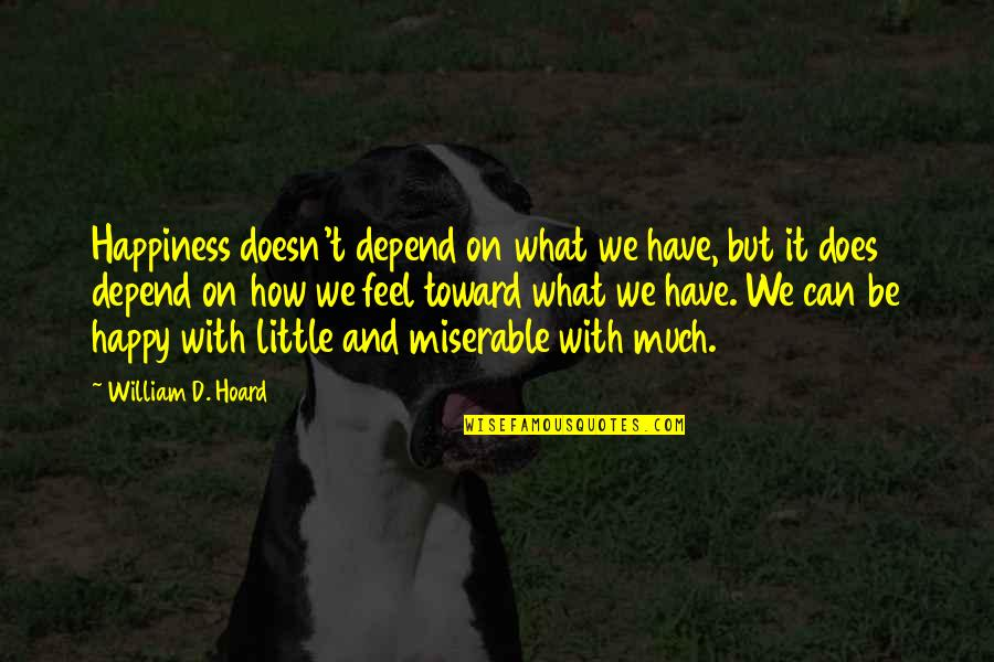 New Career Beginnings Quotes By William D. Hoard: Happiness doesn't depend on what we have, but