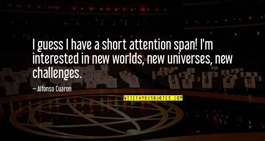 New Challenges Quotes By Alfonso Cuaron: I guess I have a short attention span!