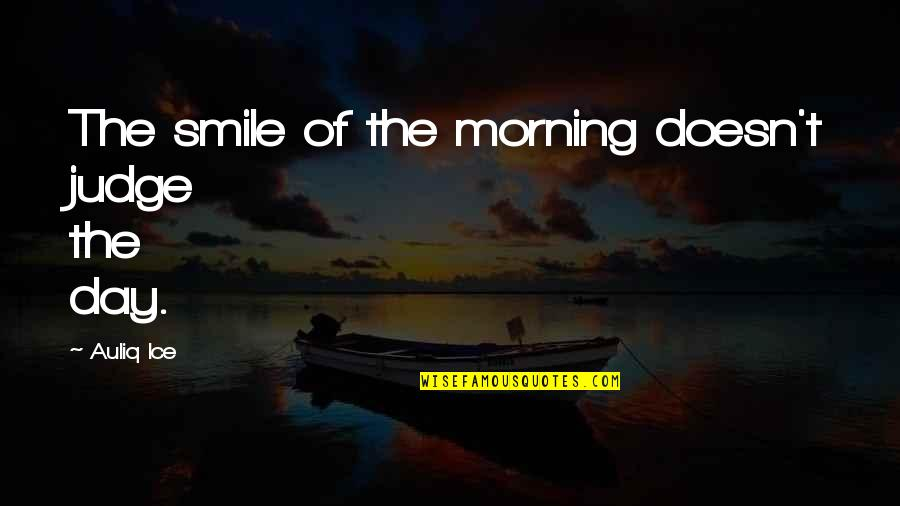 New Challenges Quotes By Auliq Ice: The smile of the morning doesn't judge the