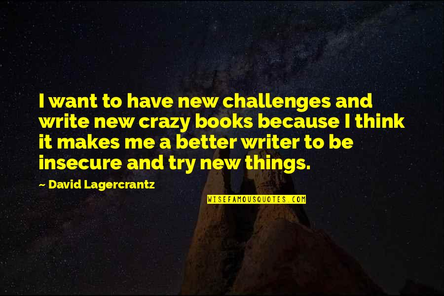 New Challenges Quotes By David Lagercrantz: I want to have new challenges and write