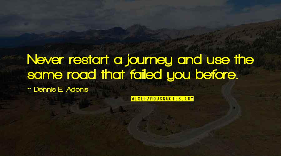 New Challenges Quotes By Dennis E. Adonis: Never restart a journey and use the same