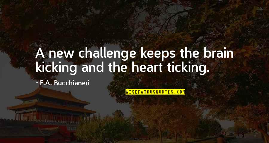 New Challenges Quotes By E.A. Bucchianeri: A new challenge keeps the brain kicking and