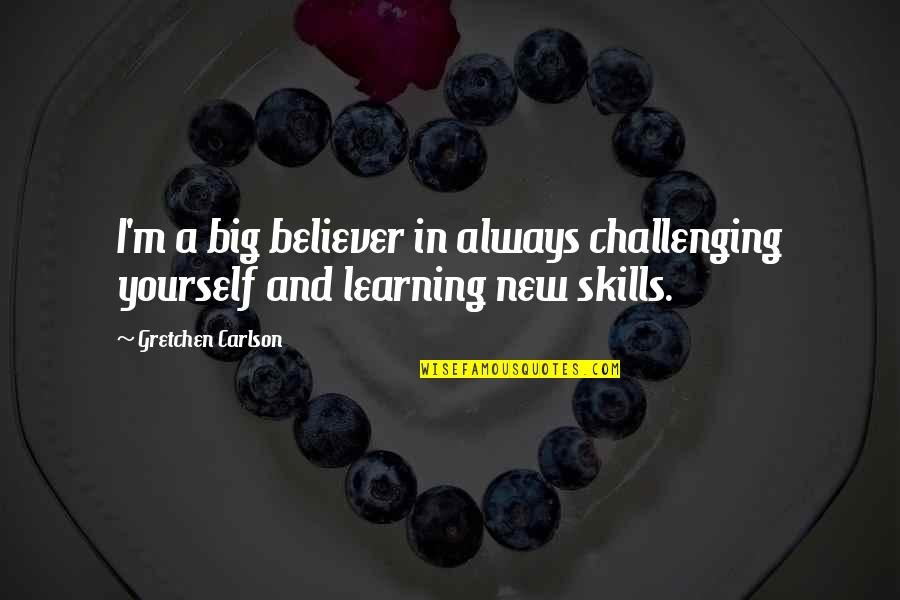 New Challenges Quotes By Gretchen Carlson: I'm a big believer in always challenging yourself