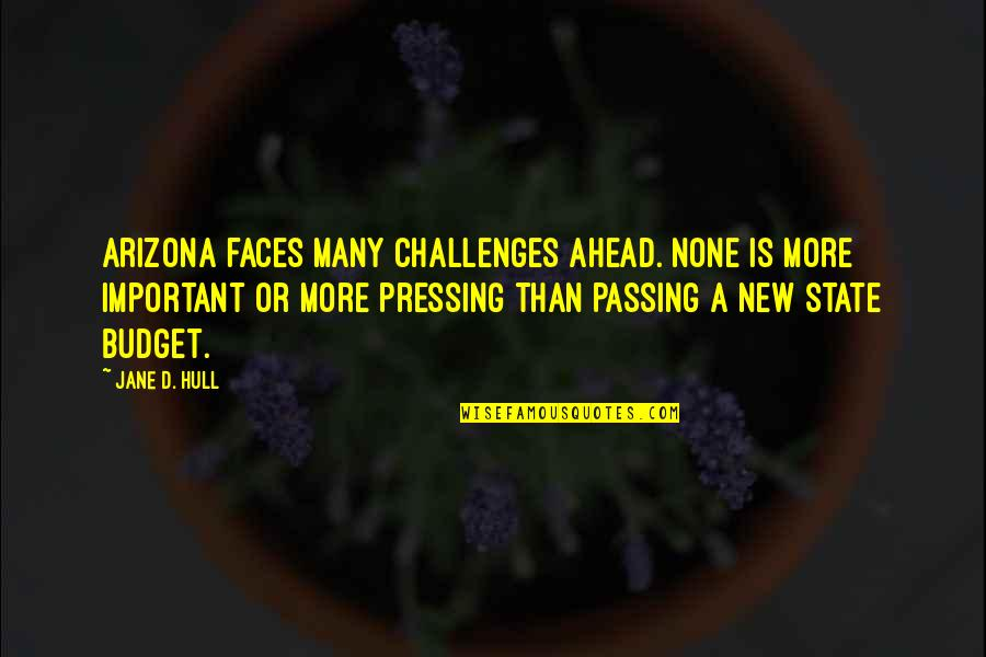 New Challenges Quotes By Jane D. Hull: Arizona faces many challenges ahead. None is more
