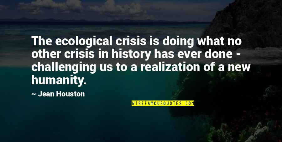 New Challenges Quotes By Jean Houston: The ecological crisis is doing what no other