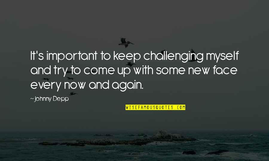 New Challenges Quotes By Johnny Depp: It's important to keep challenging myself and try