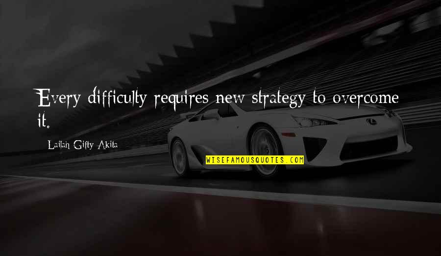 New Challenges Quotes By Lailah Gifty Akita: Every difficulty requires new strategy to overcome it.