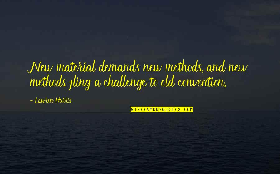 New Challenges Quotes By Lawren Harris: New material demands new methods, and new methods