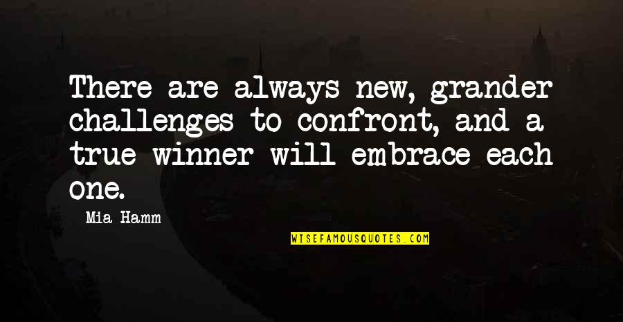 New Challenges Quotes By Mia Hamm: There are always new, grander challenges to confront,