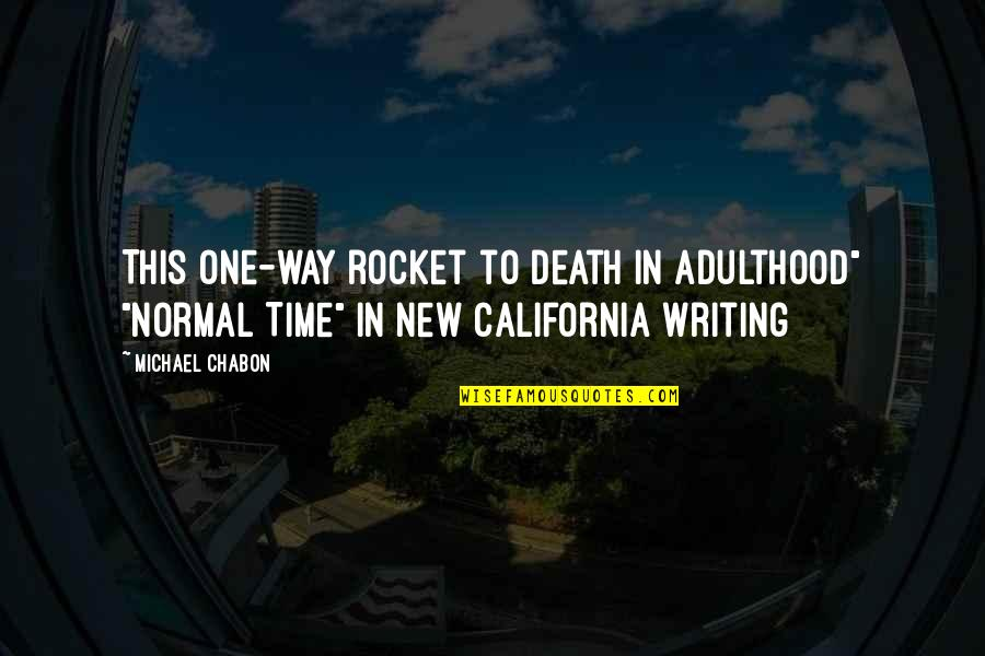 "New Challenges Quotes By Michael Chabon: This one-way rocket to Death in Adulthood"" ""Normal"