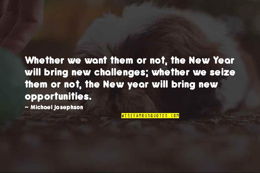 New Challenges Quotes By Michael Josephson: Whether we want them or not, the New