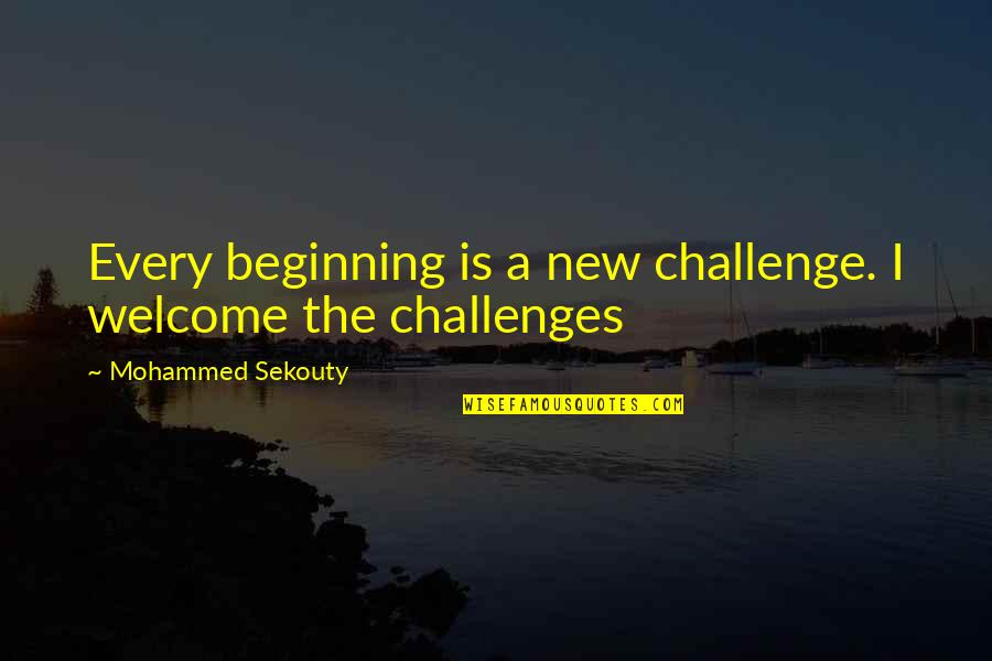 New Challenges Quotes By Mohammed Sekouty: Every beginning is a new challenge. I welcome
