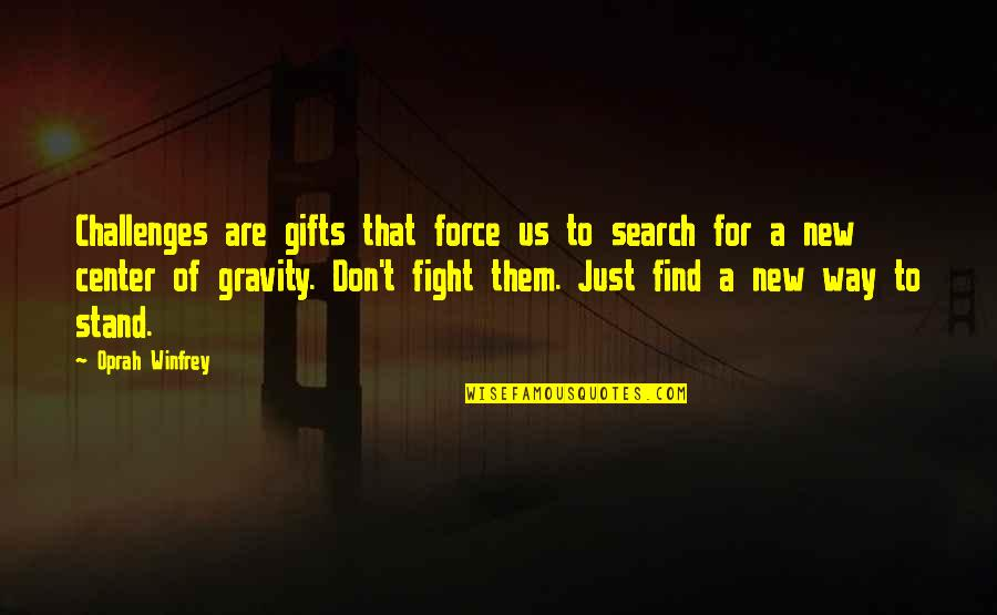 New Challenges Quotes By Oprah Winfrey: Challenges are gifts that force us to search