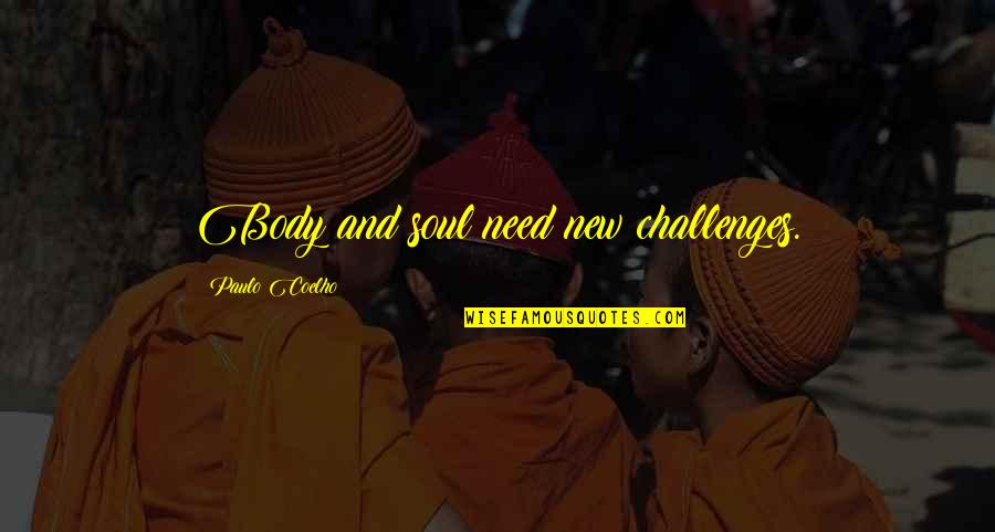New Challenges Quotes By Paulo Coelho: Body and soul need new challenges.