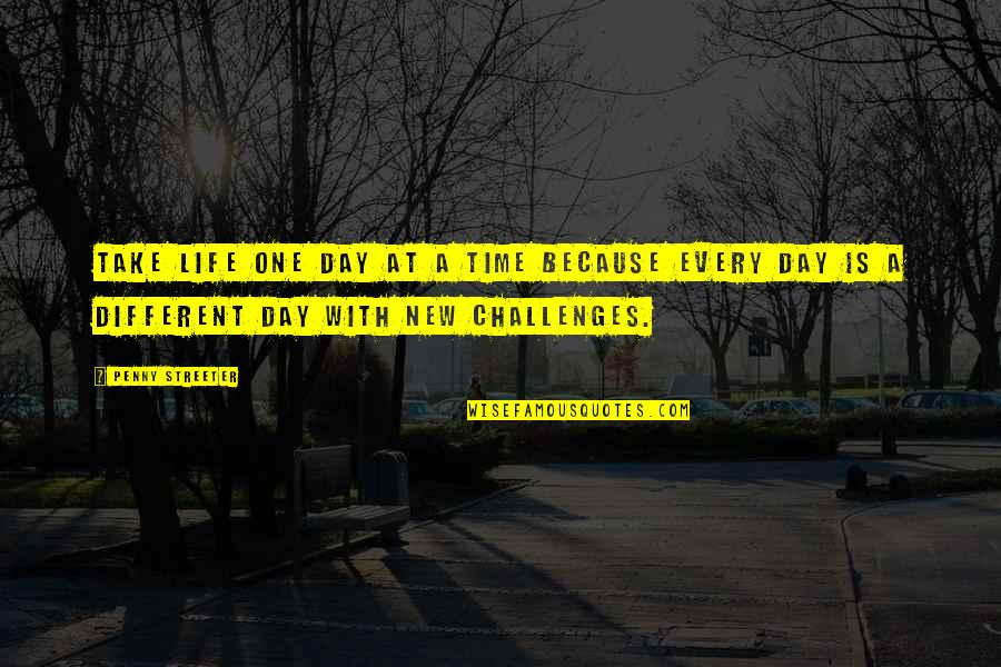 New Challenges Quotes By Penny Streeter: Take life one day at a time because