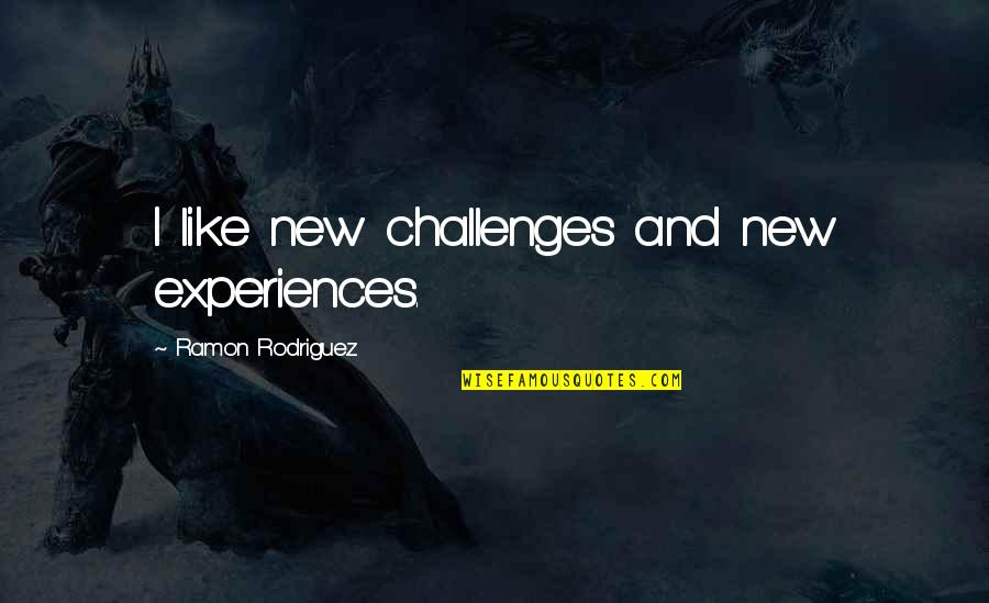 New Challenges Quotes By Ramon Rodriguez: I like new challenges and new experiences.