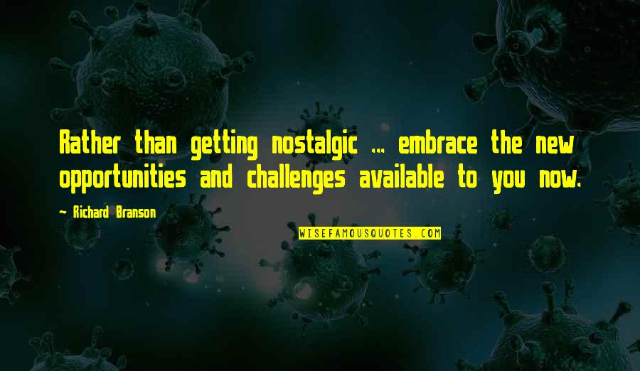 New Challenges Quotes By Richard Branson: Rather than getting nostalgic ... embrace the new