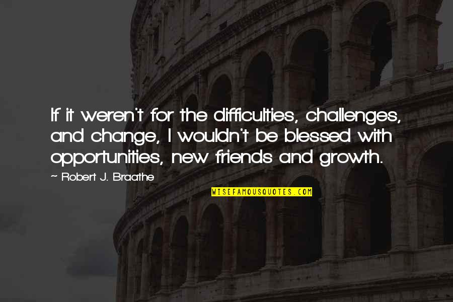 New Challenges Quotes By Robert J. Braathe: If it weren't for the difficulties, challenges, and