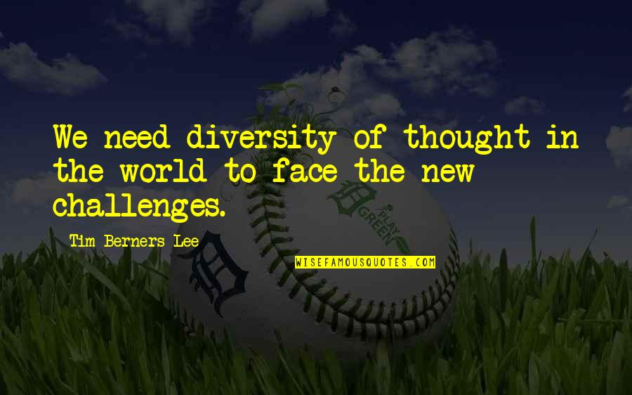 New Challenges Quotes By Tim Berners-Lee: We need diversity of thought in the world