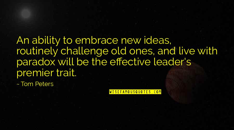 New Challenges Quotes By Tom Peters: An ability to embrace new ideas, routinely challenge