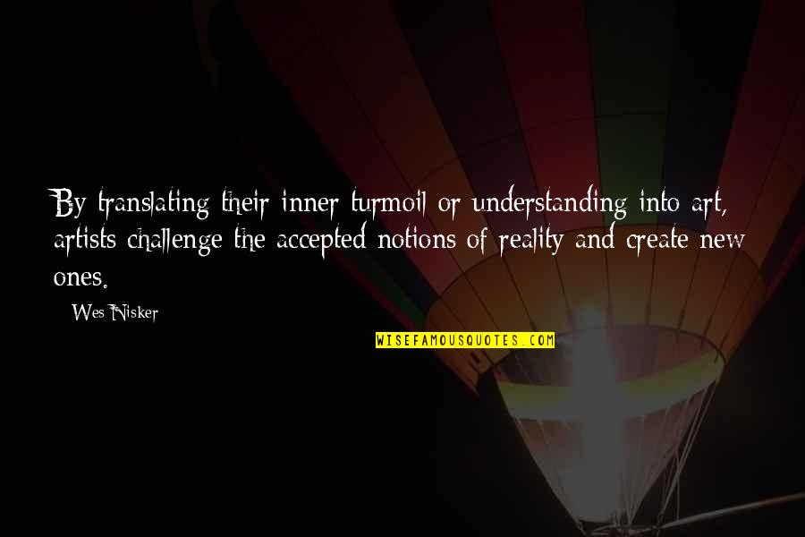 New Challenges Quotes By Wes Nisker: By translating their inner turmoil or understanding into