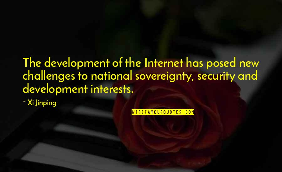 New Challenges Quotes By Xi Jinping: The development of the Internet has posed new
