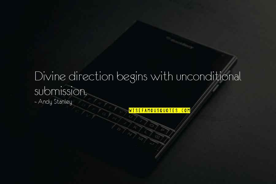 New Chapter 2015 Quotes By Andy Stanley: Divine direction begins with unconditional submission.