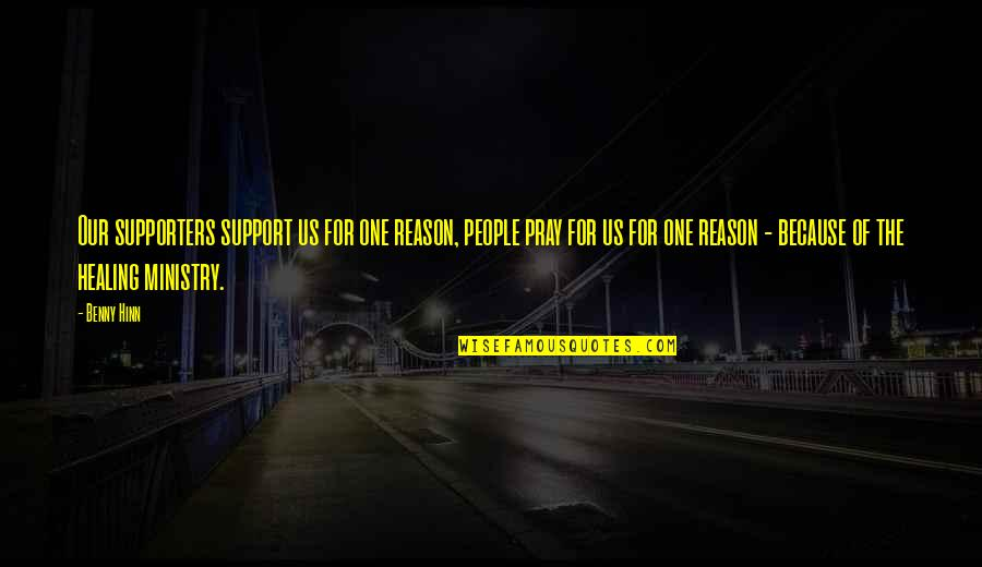 New Chapter 2015 Quotes By Benny Hinn: Our supporters support us for one reason, people