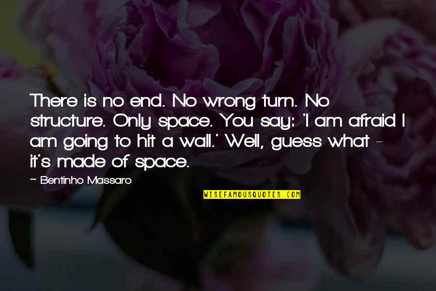 New Chapter 2015 Quotes By Bentinho Massaro: There is no end. No wrong turn. No