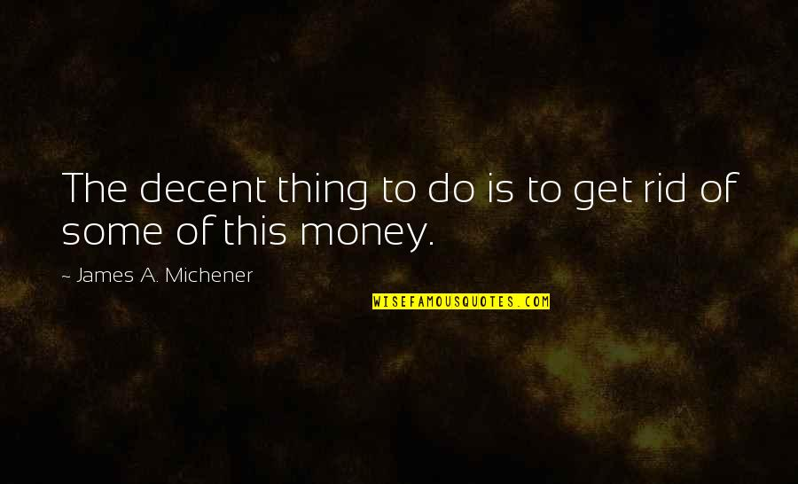 New Chapter 2015 Quotes By James A. Michener: The decent thing to do is to get