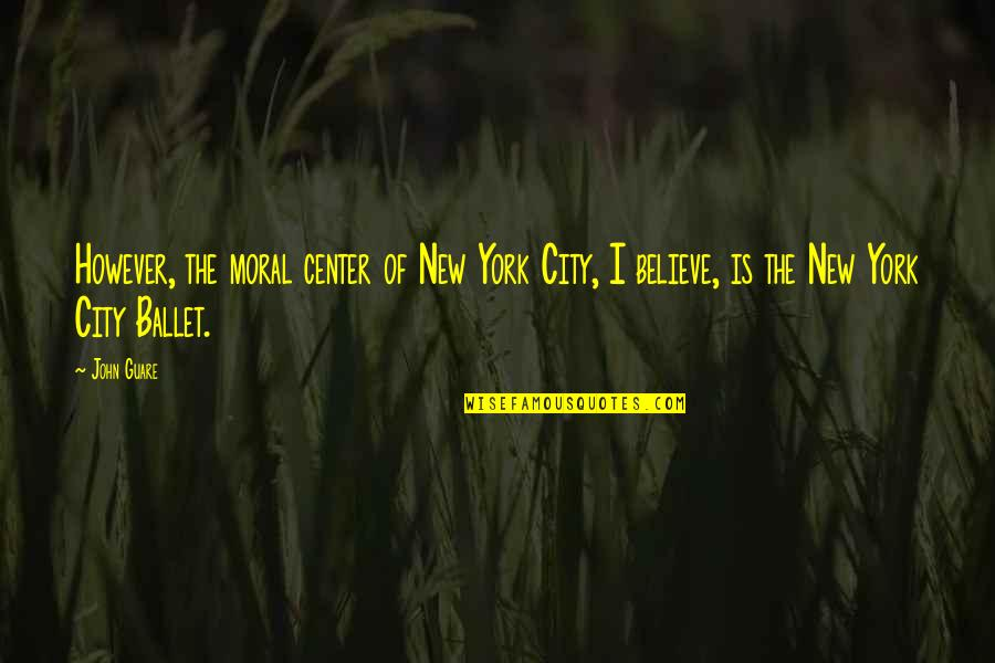 New Chapter 2015 Quotes By John Guare: However, the moral center of New York City,