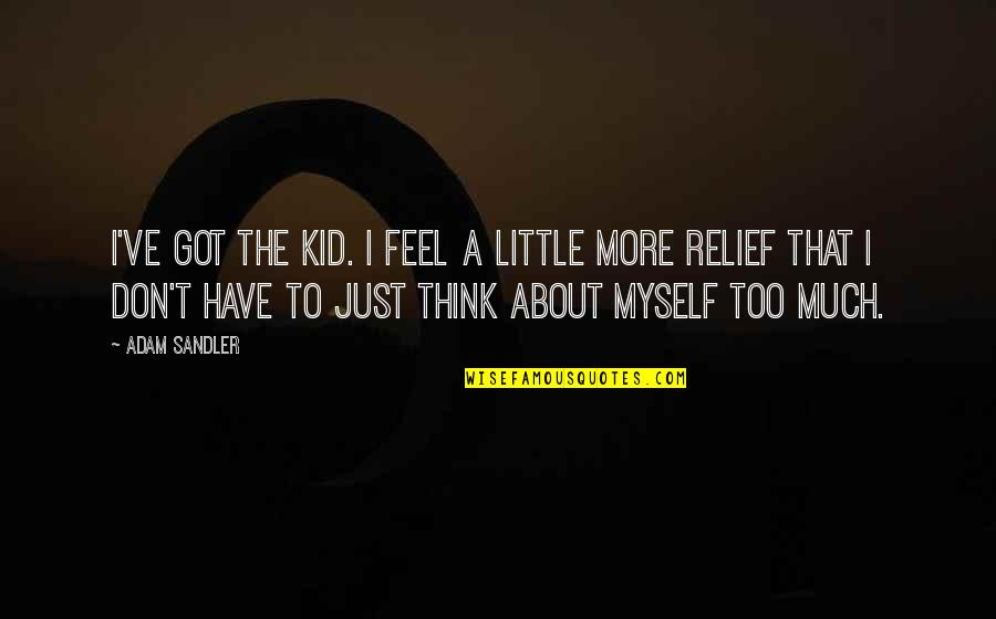 New Chapters In Your Life Quotes By Adam Sandler: I've got the kid. I feel a little