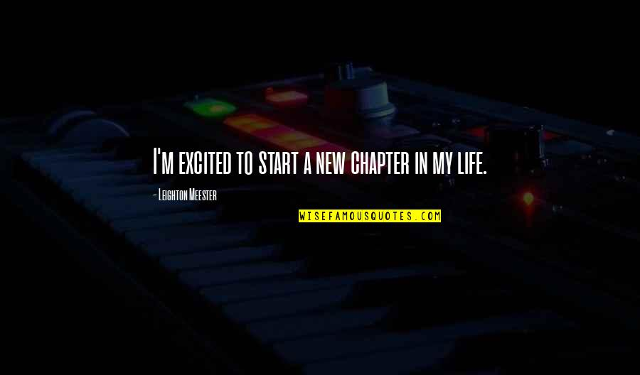 New Chapters In Your Life Quotes By Leighton Meester: I'm excited to start a new chapter in