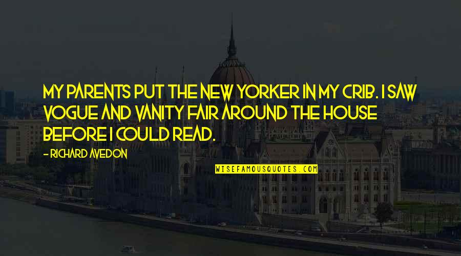 New Crib Quotes By Richard Avedon: My parents put the New Yorker in my