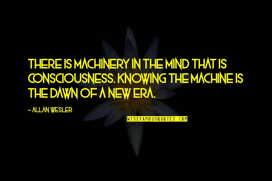 New Dawn Quotes By Allan Wesler: There is machinery in the mind that is