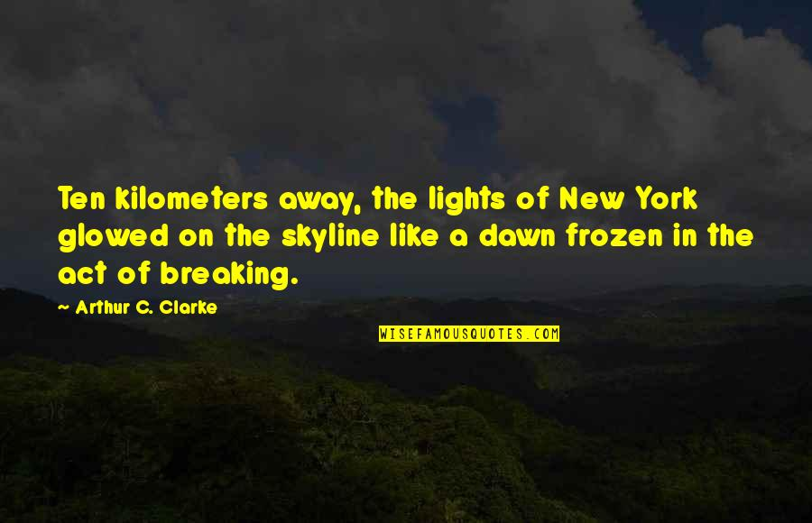 New Dawn Quotes By Arthur C. Clarke: Ten kilometers away, the lights of New York