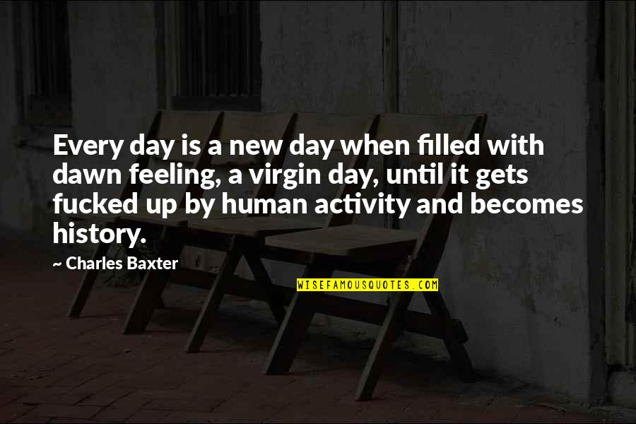 New Dawn Quotes By Charles Baxter: Every day is a new day when filled