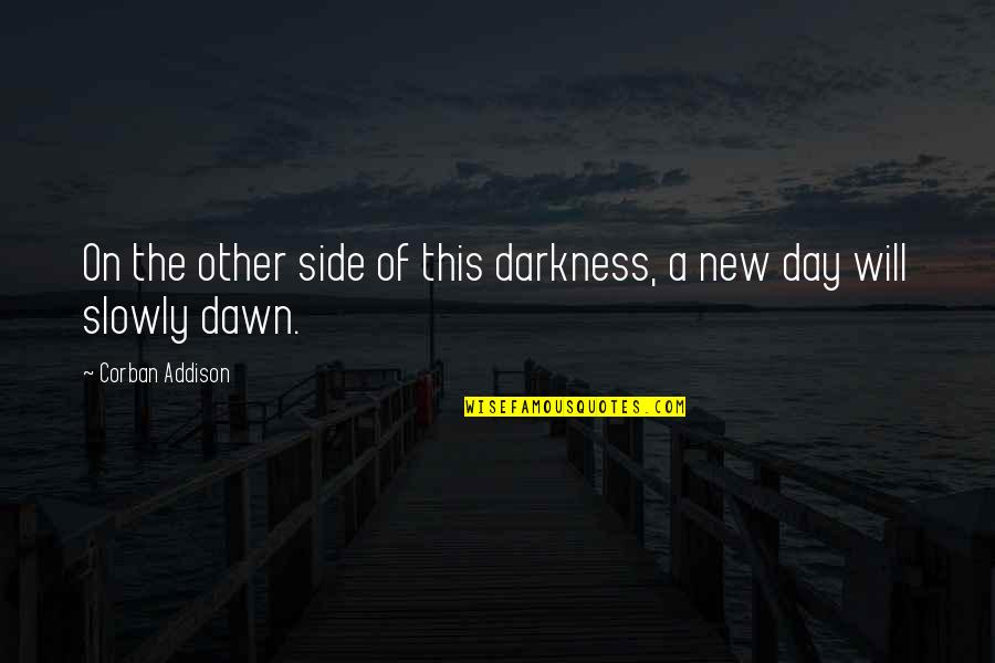 New Dawn Quotes By Corban Addison: On the other side of this darkness, a