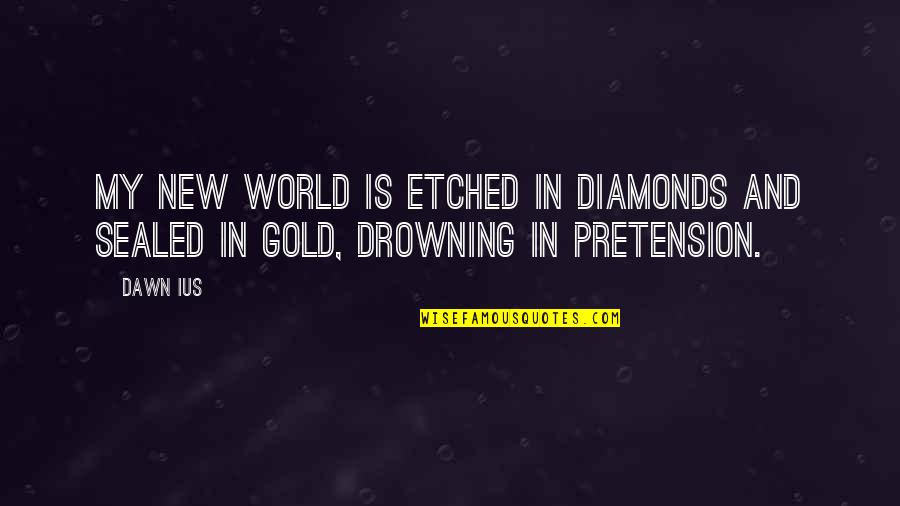 New Dawn Quotes By Dawn Ius: My new world is etched in diamonds and
